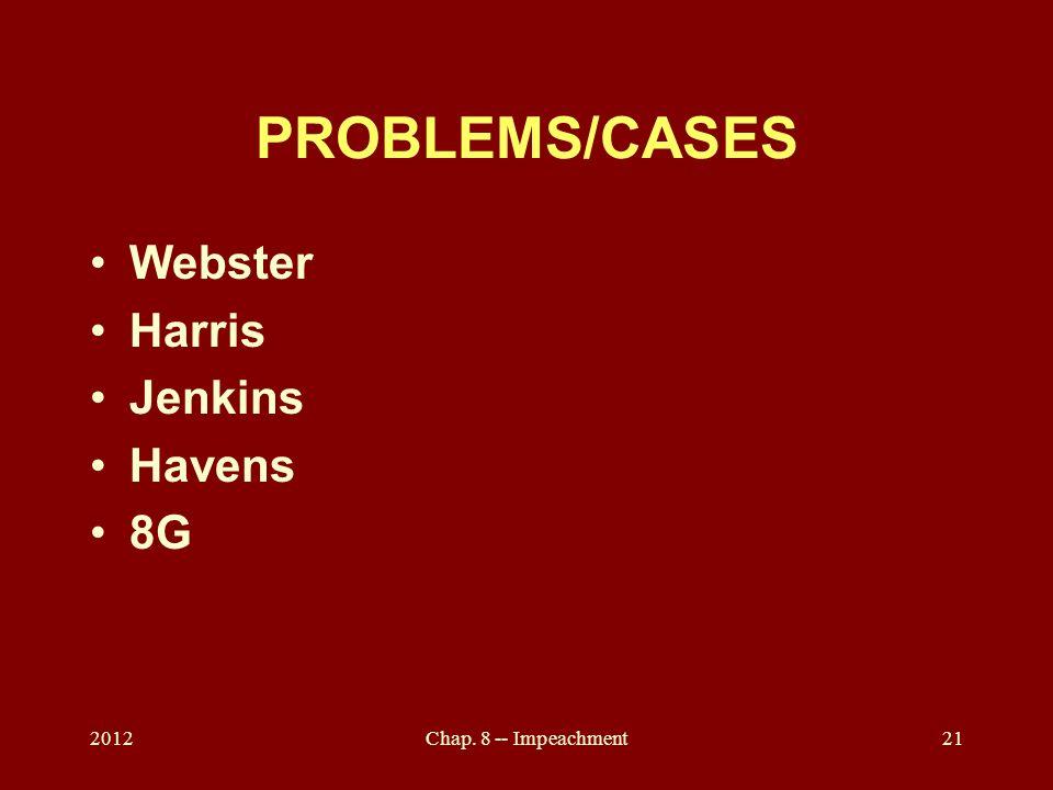 PROBLEMS/CASES Webster Harris Jenkins Havens 8G 2012Chap. 8 -- Impeachment21