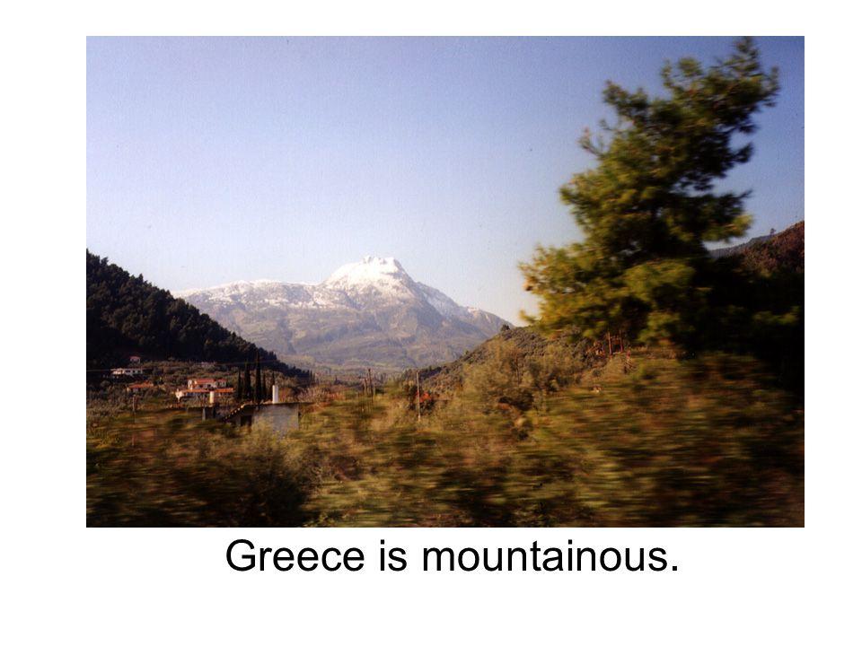 Greece is mountainous.