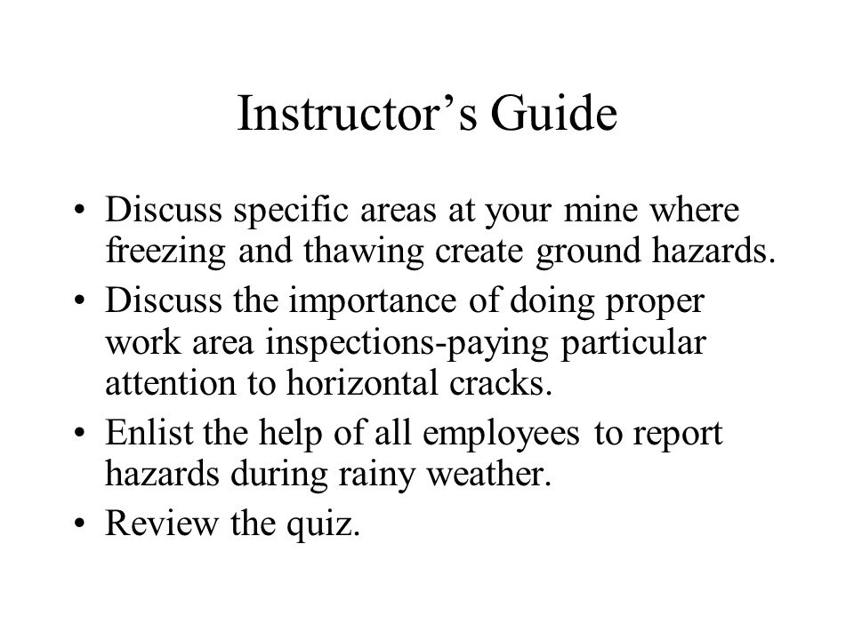 Instructor's Guide Discuss specific areas at your mine where freezing and thawing create ground hazards.