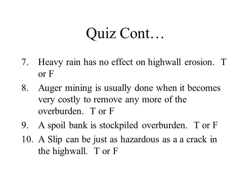 Quiz Cont… 7.Heavy rain has no effect on highwall erosion.