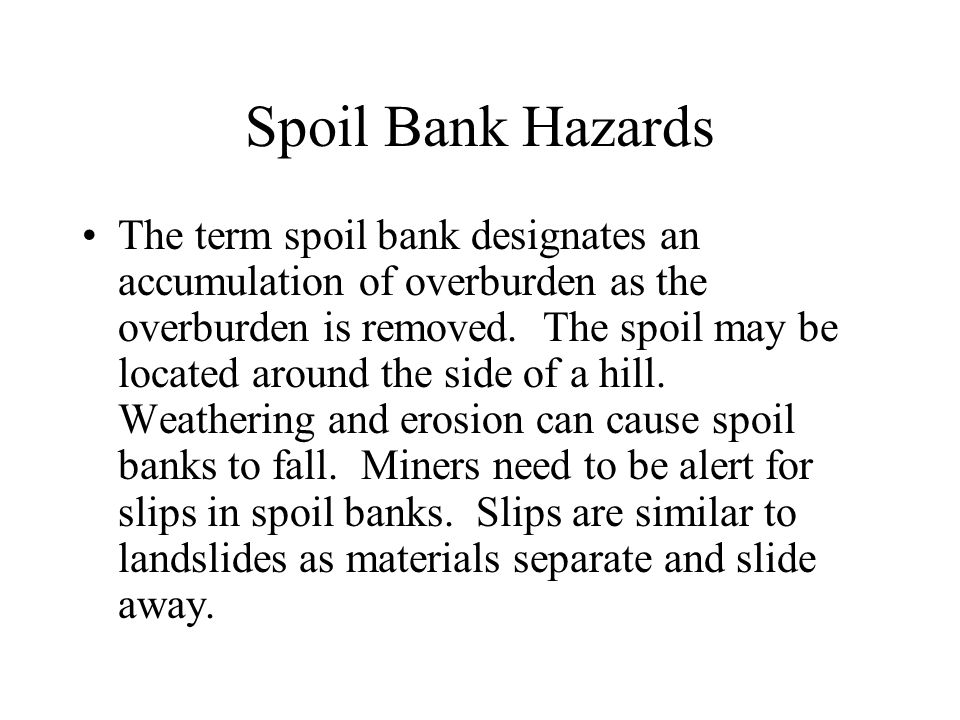 Spoil Bank Hazards The term spoil bank designates an accumulation of overburden as the overburden is removed.
