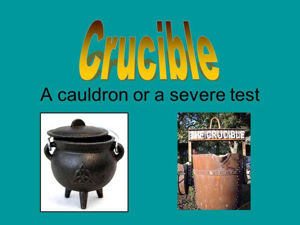 A cauldron or a severe test
