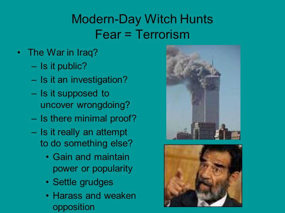 Modern-Day Witch Hunts Fear = Terrorism The War in Iraq.