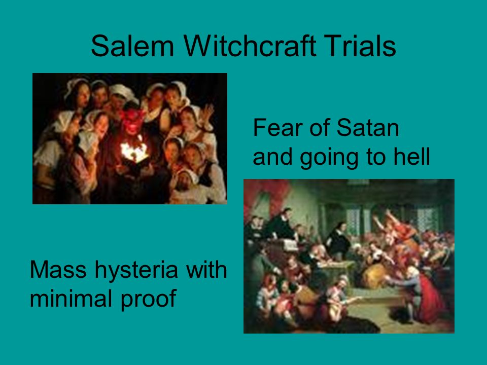 Salem Witchcraft Trials Fear of Satan and going to hell Mass hysteria with minimal proof