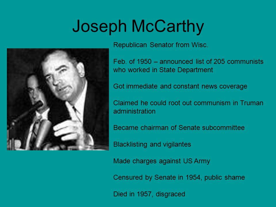 Joseph McCarthy Republican Senator from Wisc. Feb.