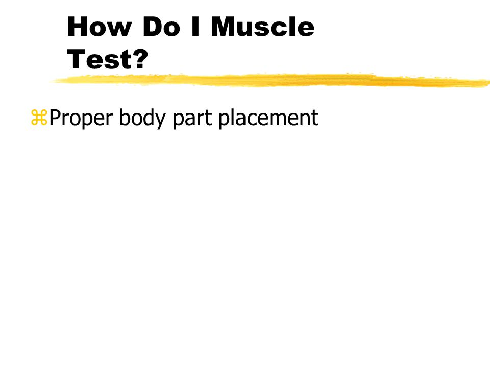 How Do I Muscle Test zProper body part placement