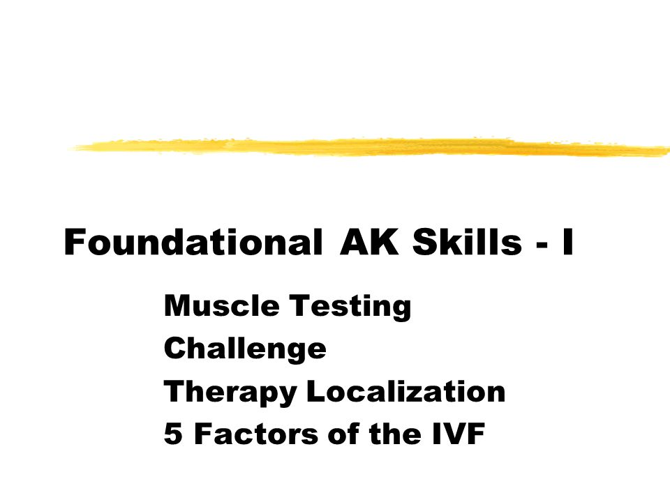 Muscle Testing zBasis of all other skills zIf you cannot properly muscle test, all other skills are of no value zMuscle Testing according to a PRECISE PROTOCOL -ICAK Position Statement