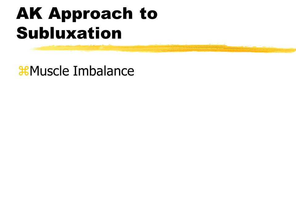 AK Approach to Subluxation zMuscle Imbalance