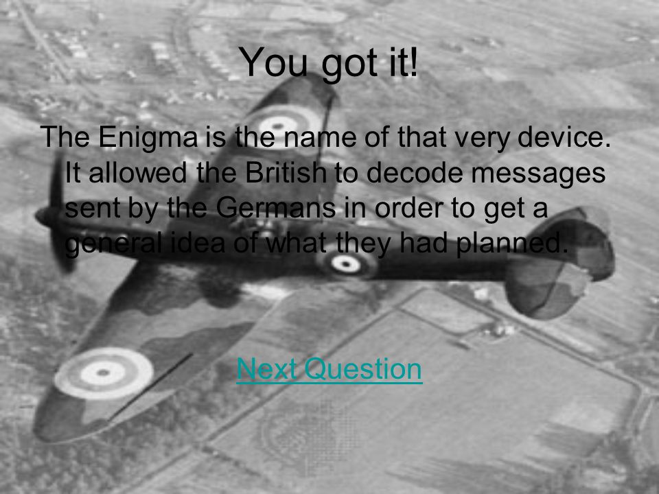 You got it. The Enigma is the name of that very device.