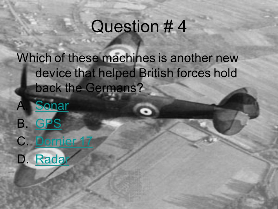 Question # 4 Which of these machines is another new device that helped British forces hold back the Germans.