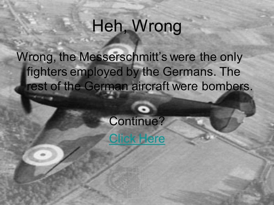 Guess Again Hawk Hurricane was a less effective fighter employed by Britain.