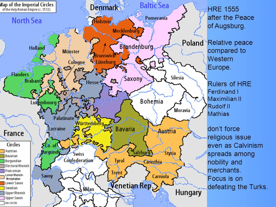 HRE 1555 after the Peace of Augsburg. Relative peace compared to Western Europe. Rulers of HRE Ferdinand I Maximilian II Rudolf II Mathias don't force