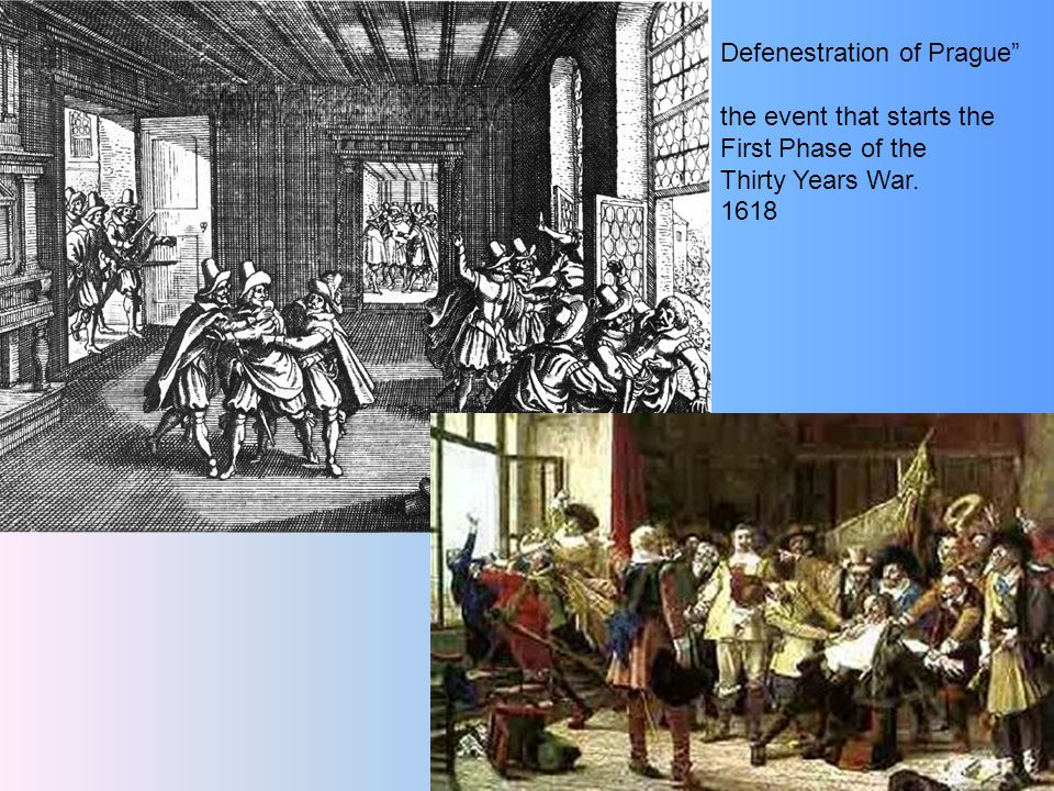 """Defenestration of Prague"""" the event that starts the First Phase of the Thirty Years War. 1618"""