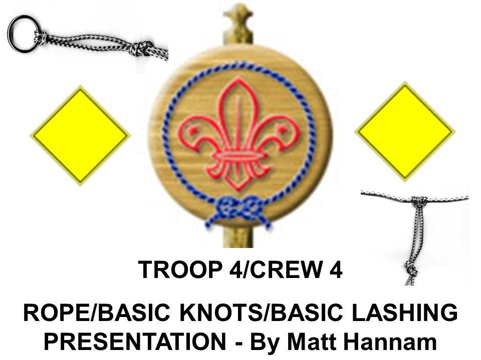 TROOP 4/CREW 4 ROPE/BASIC KNOTS/BASIC LASHING PRESENTATION - By Matt Hannam