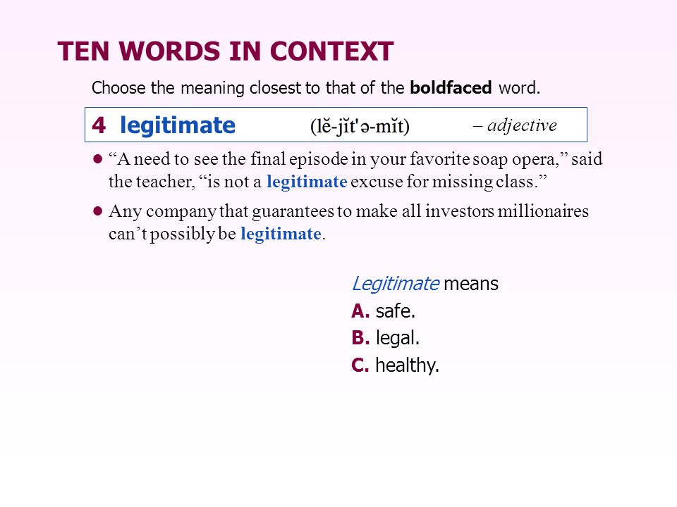 """TEN WORDS IN CONTEXT """"A need to see the final episode in your favorite soap opera,"""" said the teacher, """"is not a legitimate excuse for missing class."""""""