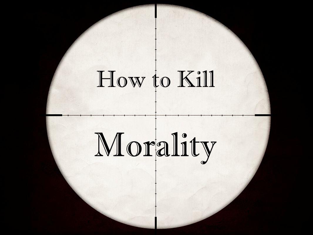 How to Kill Morality