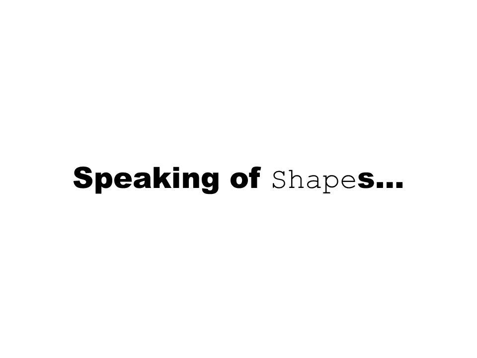 Speaking of Shape s…