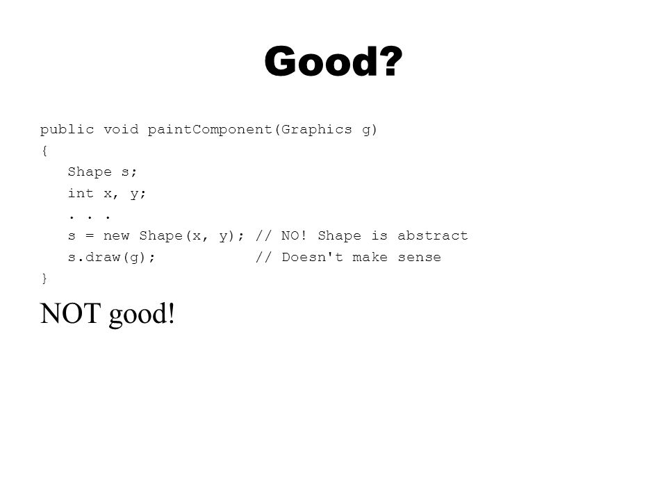 Good.public void paintComponent(Graphics g) { Shape s; int x, y;...
