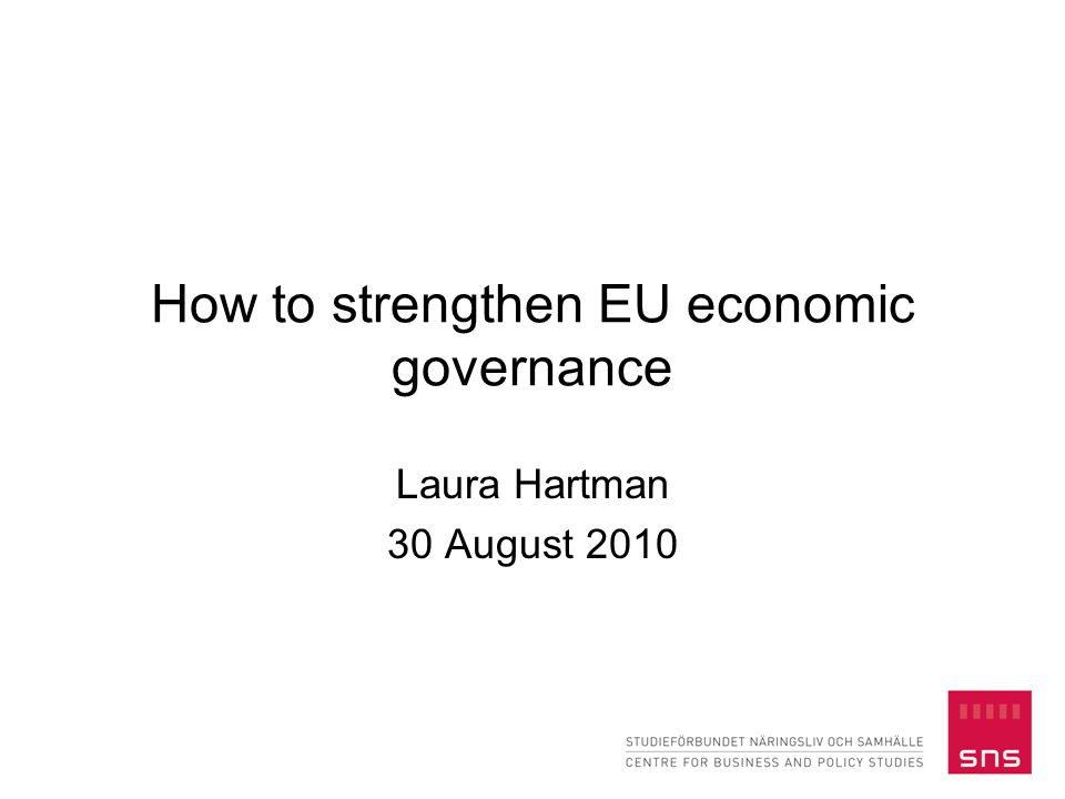 How to strengthen EU economic governance Laura Hartman 30 August 2010