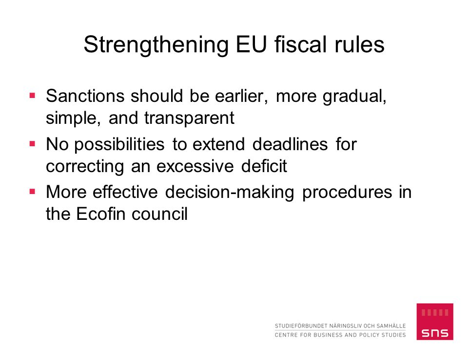 Strengthening EU fiscal rules  Sanctions should be earlier, more gradual, simple, and transparent  No possibilities to extend deadlines for correcti