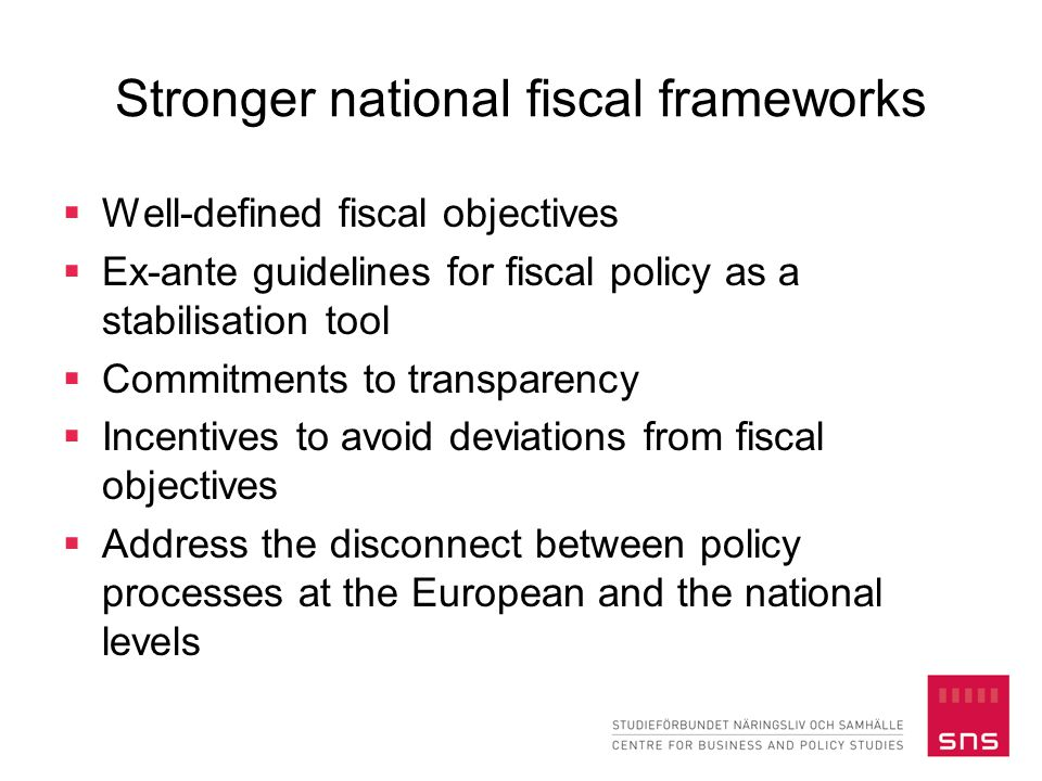Stronger national fiscal frameworks  Well-defined fiscal objectives  Ex-ante guidelines for fiscal policy as a stabilisation tool  Commitments to t