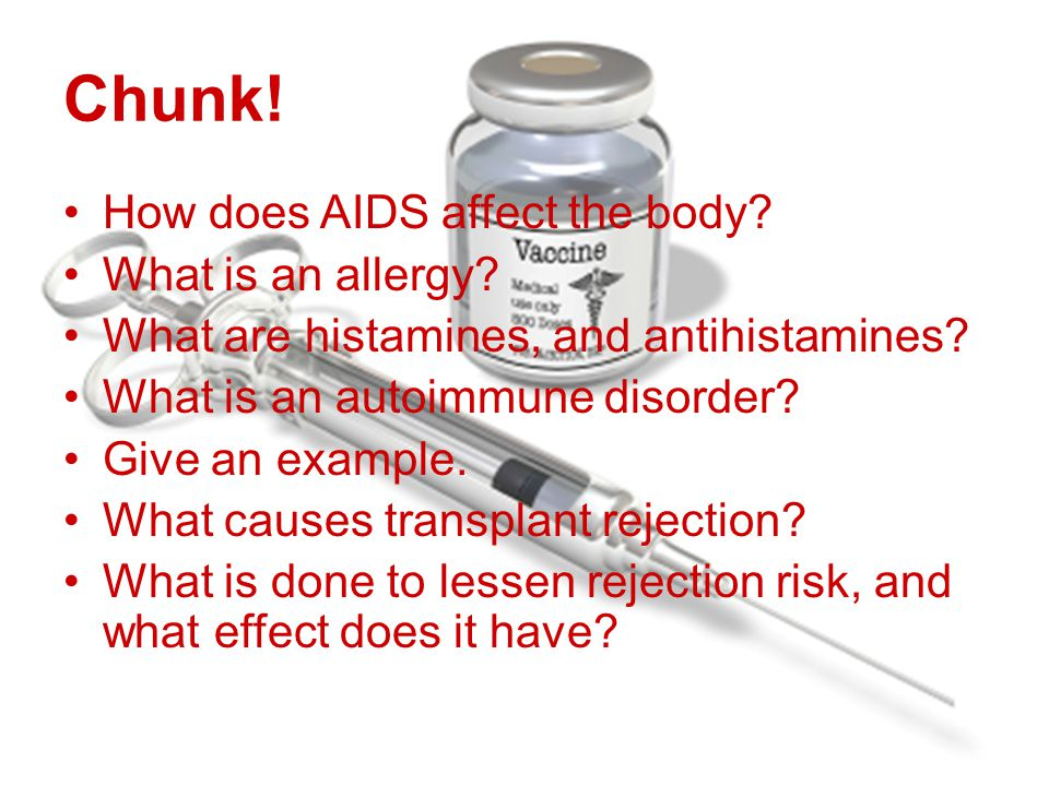 Chunk. How does AIDS affect the body. What is an allergy.