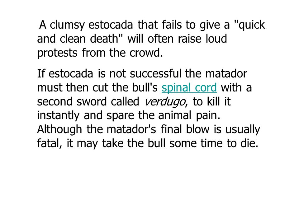 A clumsy estocada that fails to give a quick and clean death will often raise loud protests from the crowd.