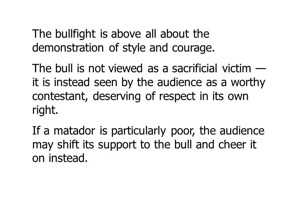 The bullfight is above all about the demonstration of style and courage.