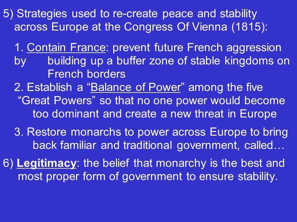 5) Strategies used to re-create peace and stability across Europe at the Congress Of Vienna (1815): 1.