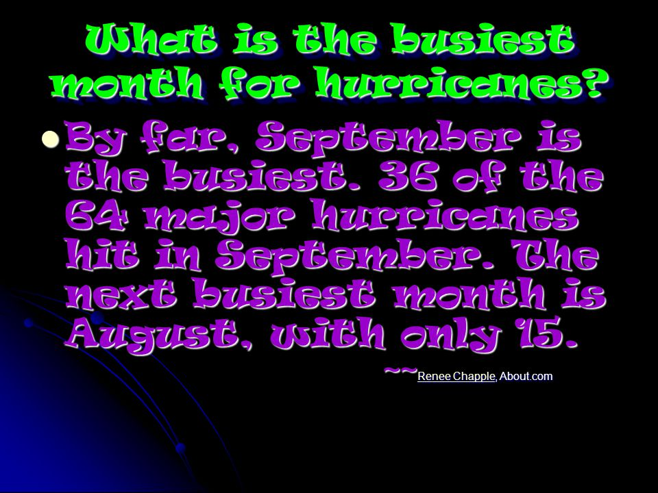 What is the busiest month for hurricanes. By far, September is the busiest.