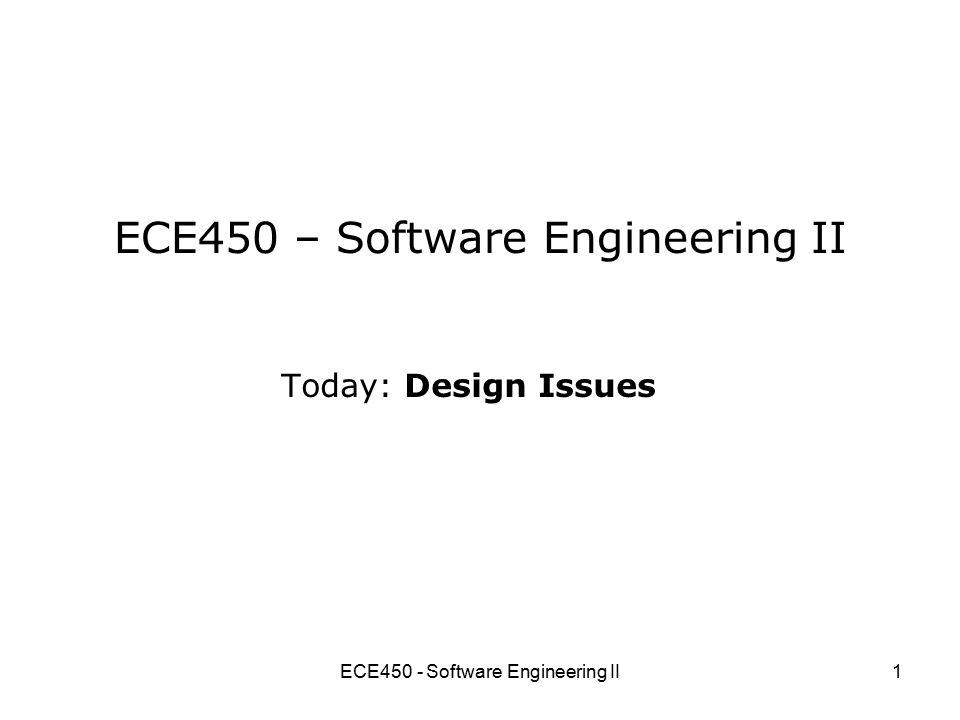 ECE450 - Software Engineering II1 ECE450 – Software Engineering II Today: Design Issues