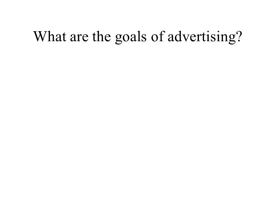 What are the goals of advertising