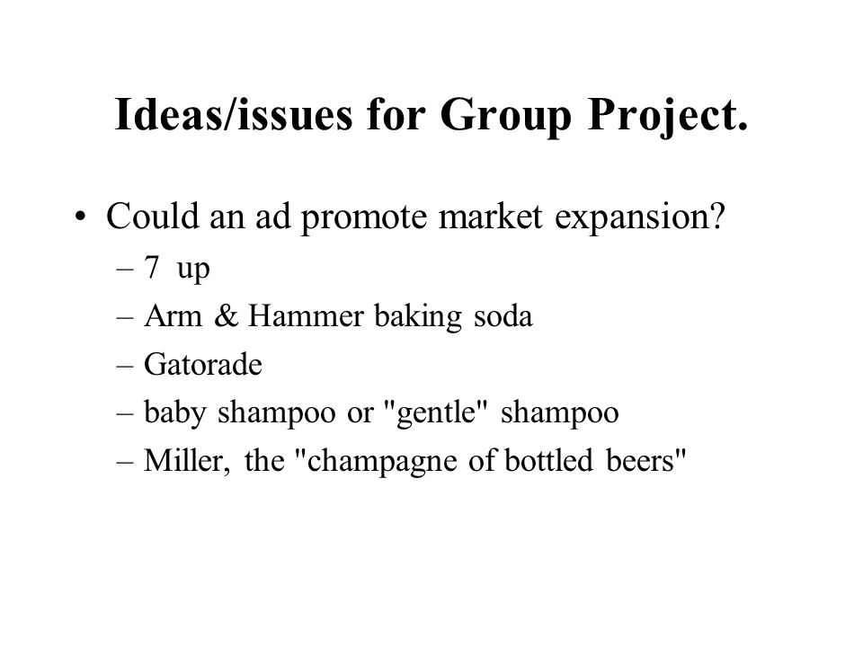 Ideas/issues for Group Project. Could an ad promote market expansion.