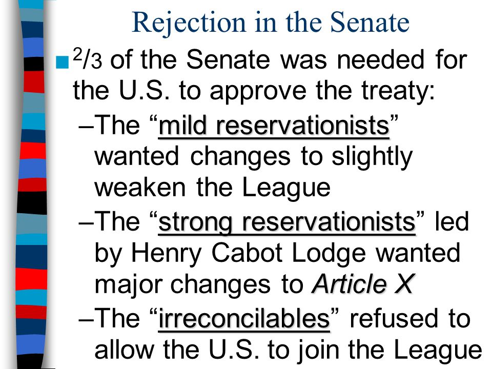 Rejection in the Senate ■ 2 / 3 of the Senate was needed for the U.S.