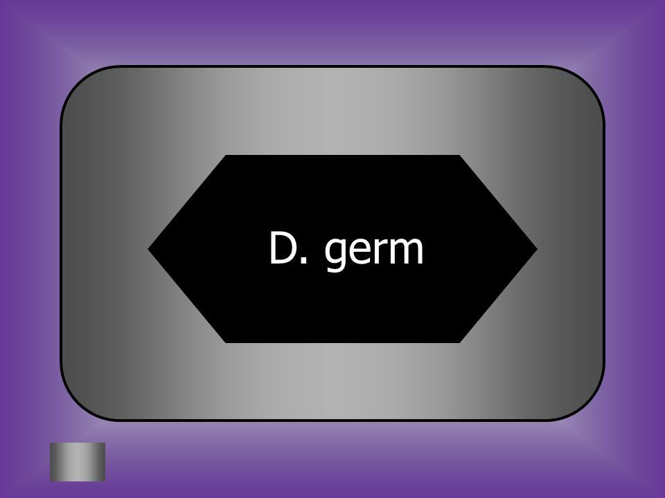 A:B: first animalreservoir 8. Pathogen means ______________. C:D: how a germ is passed germ