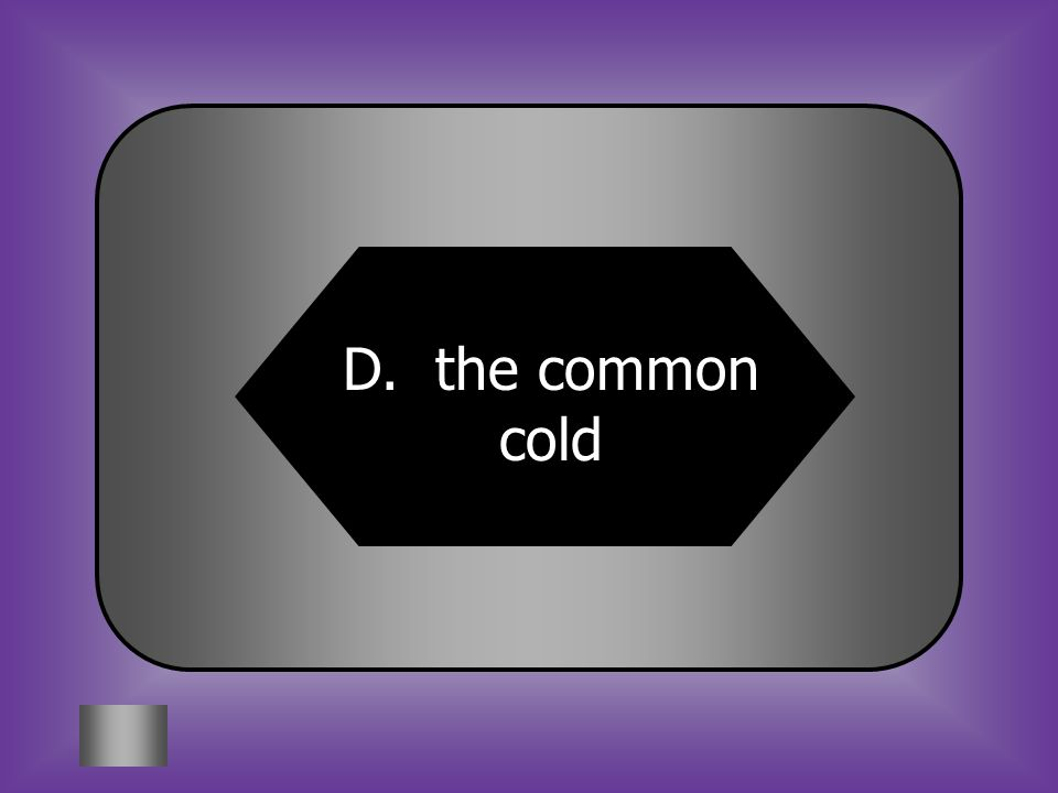 A:B: pink eyestrep throat 2. A virus causes ______________. C:D: malariathe common cold