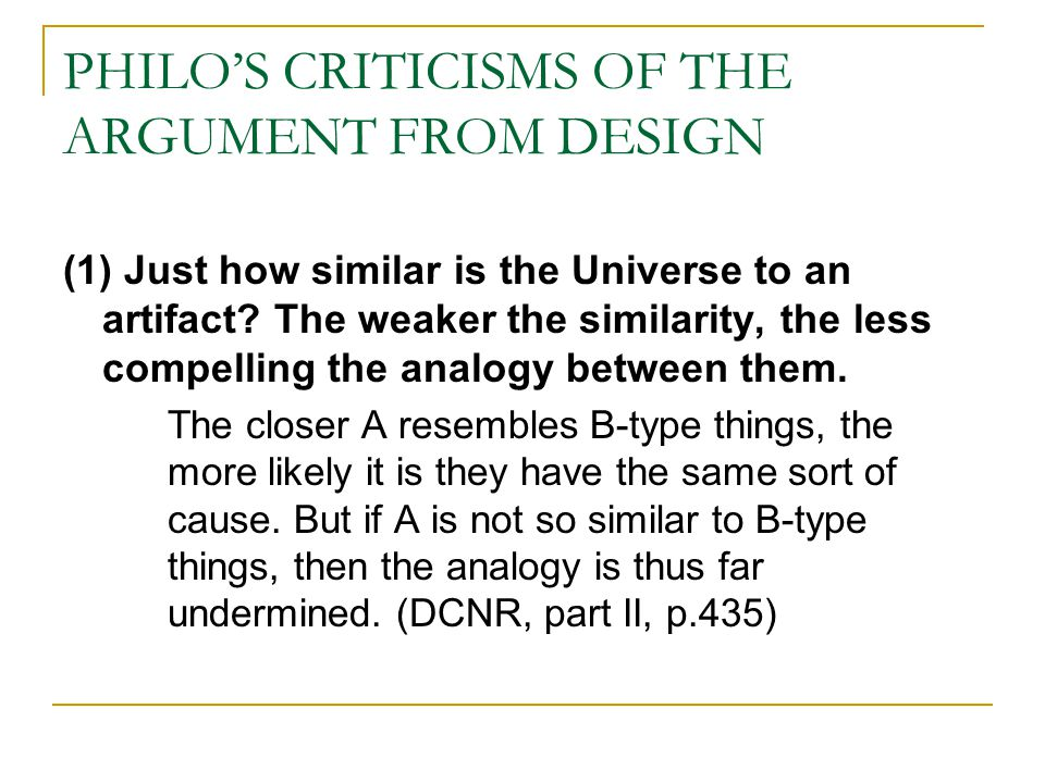 PHILO'S CRITICISMS OF THE ARGUMENT FROM DESIGN (1) Just how similar is the Universe to an artifact.