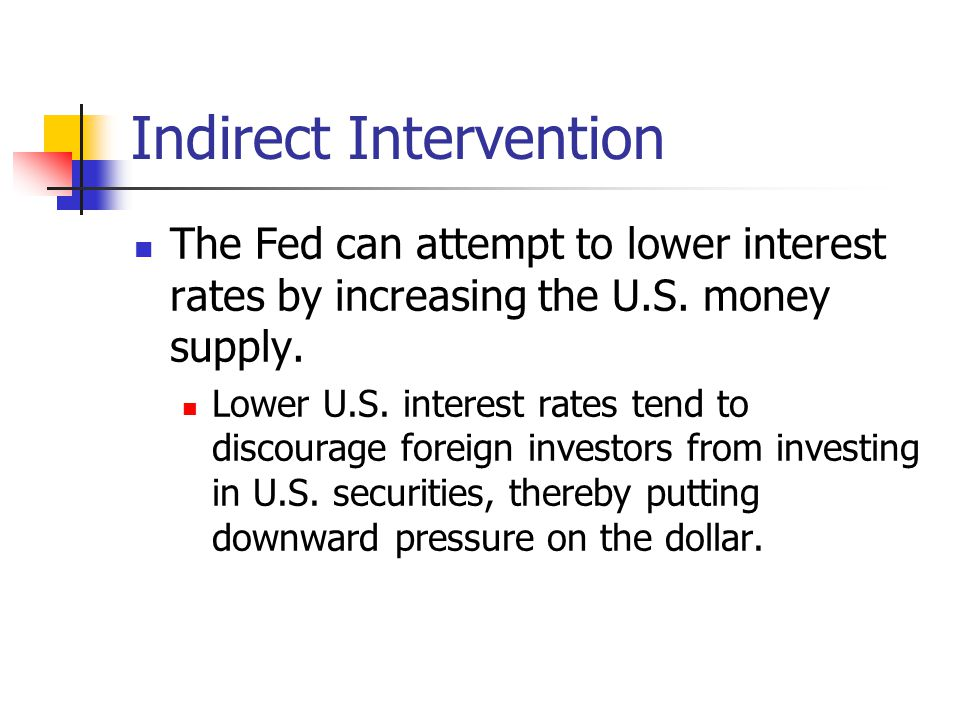 Indirect Intervention The Fed can attempt to lower interest rates by increasing the U.S.