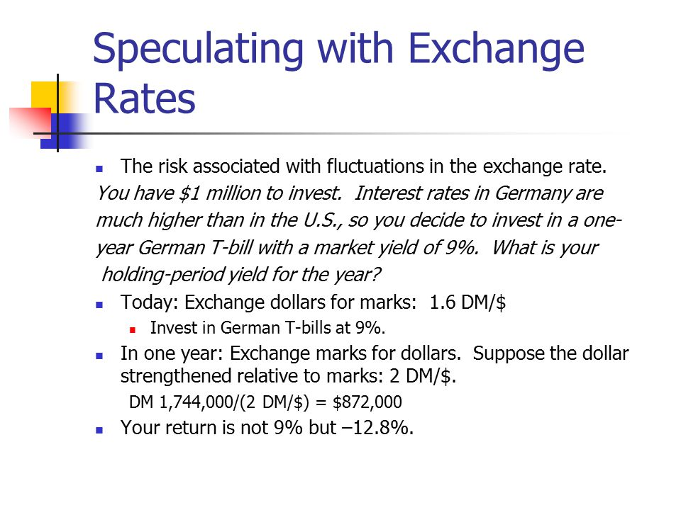 Speculating with Exchange Rates The risk associated with fluctuations in the exchange rate. You have $1 million to invest. Interest rates in Germany a