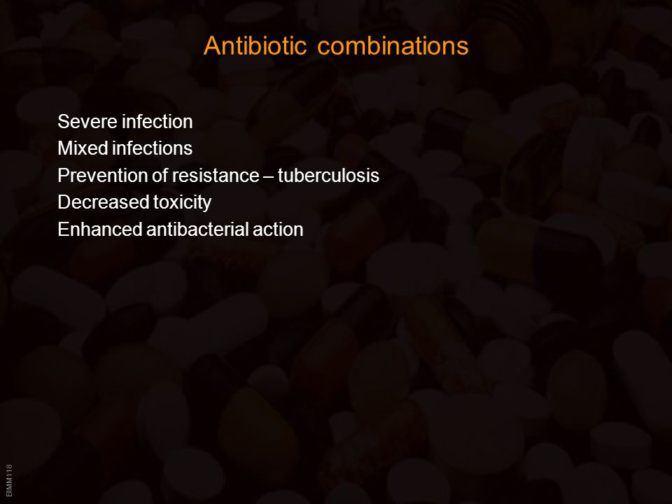 BIMM118 Antibiotic combinations Severe infection Mixed infections Prevention of resistance – tuberculosis Decreased toxicity Enhanced antibacterial action