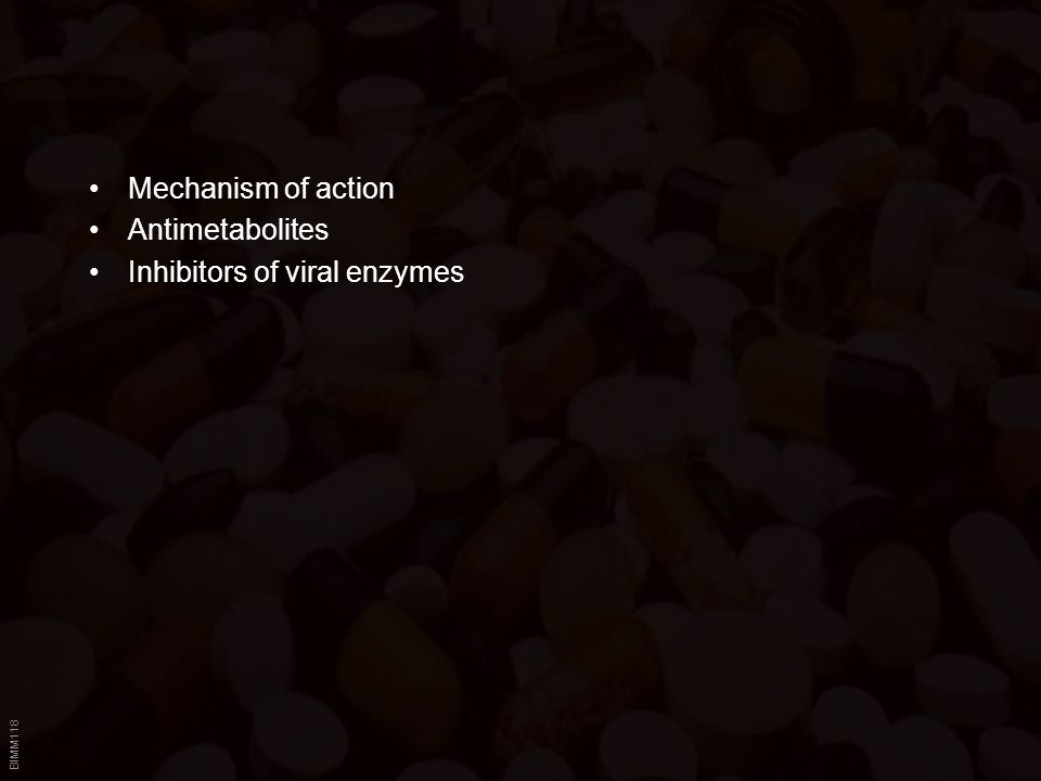 BIMM118 Mechanism of action Antimetabolites Inhibitors of viral enzymes
