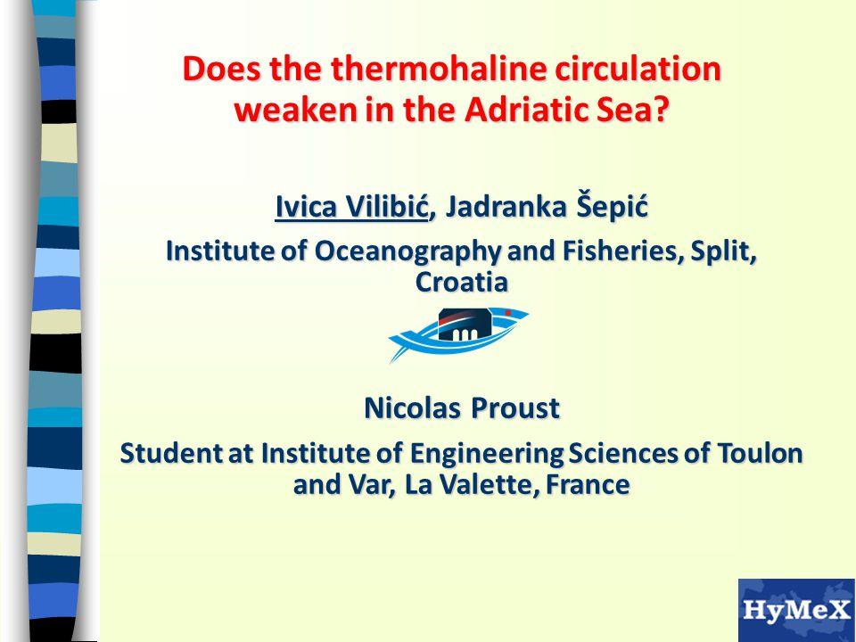 Does the thermohaline circulation weaken in the Adriatic Sea? Ivica Vilibić, Jadranka Šepić Institute of Oceanography and Fisheries, Split, Croatia Ni