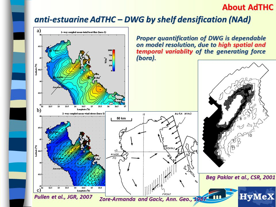 anti-estuarine AdTHC – DWG by shelf densification (NAd) Pullen et al., JGR, 2007 Beg Paklar et al., CSR, 2001 Proper quantification of DWG is dependable on model resolution, due to high spatial and temporal variablity of the generating force (bora).