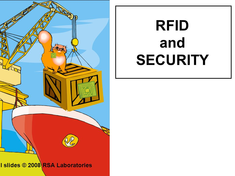 RFID and SECURITY All slides © 2008 RSA Laboratories
