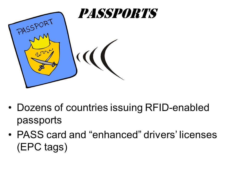 Dozens of countries issuing RFID-enabled passports PASS card and enhanced drivers' licenses (EPC tags) PAssports