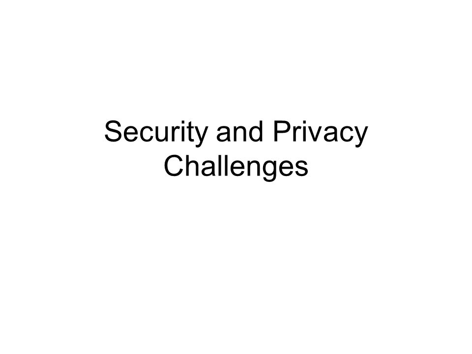 Security and Privacy Challenges