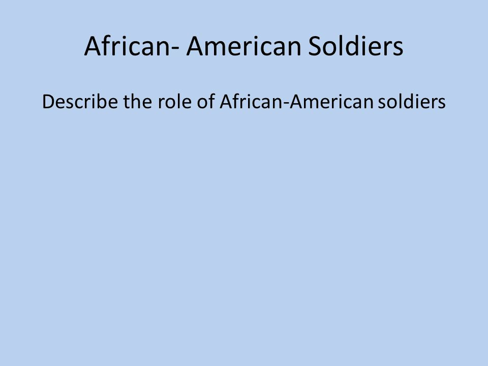 African- American Soldiers Describe the role of African-American soldiers