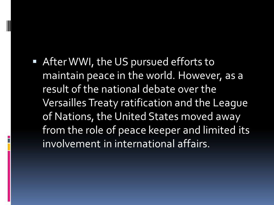  After WWI, the US pursued efforts to maintain peace in the world.