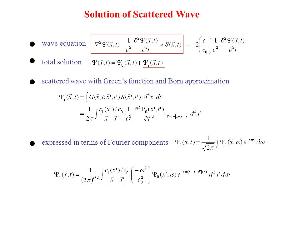 Solution of Scattered Wave scattered wave with Green's function and Born approximation wave equation total solution expressed in terms of Fourier comp