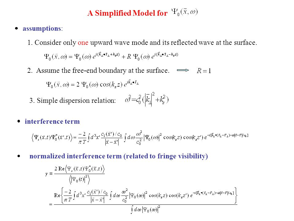 A Simplified Model for assumptions: 1. Consider only one upward wave mode and its reflected wave at the surface. 2. Assume the free-end boundary at th